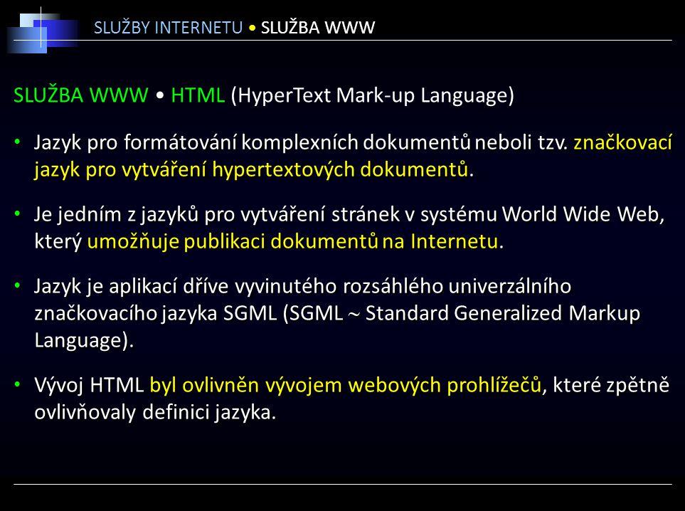 SLUŽBA WWW HTML (HyperText Mark-up Language) Jazyk pro formátování komplexních dokumentů neboli tzv. značkovací jazyk pro vytváření hypertextových dok