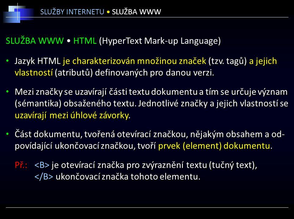 SLUŽBA WWW HTML (HyperText Mark-up Language) Jazyk HTML je charakterizován množinou značek (tzv. tagů) a jejich vlastností (atributů) definovaných pro