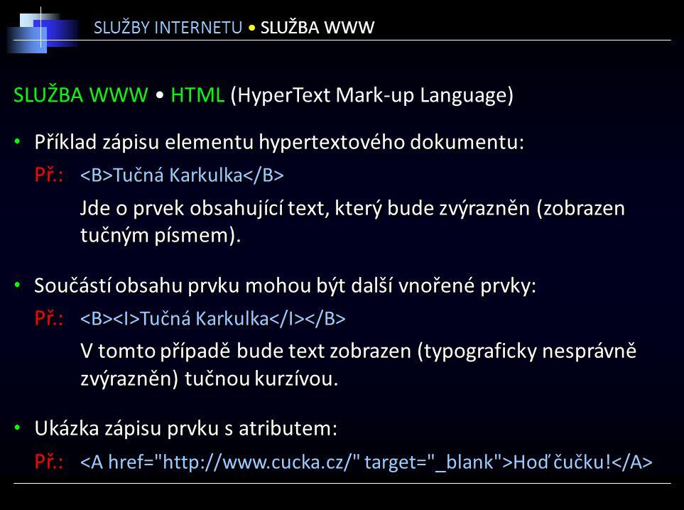 SLUŽBA WWW HTML (HyperText Mark-up Language) Příklad zápisu elementu hypertextového dokumentu: Př.: Tučná Karkulka Jde o prvek obsahující text, který