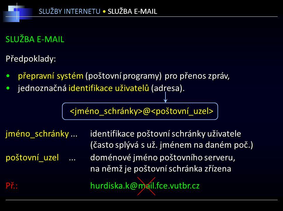 SLUŽBA E-MAIL Předpoklady: přepravní systém (poštovní programy) pro přenos zpráv, jednoznačná identifikace uživatelů (adresa). @ jméno_schránky...iden