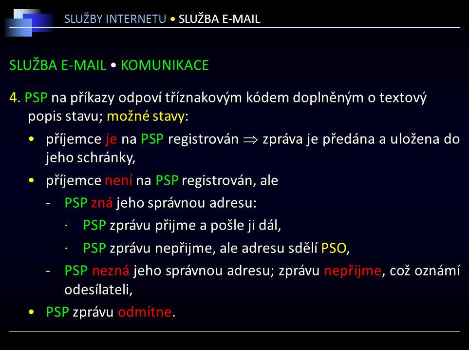 SLUŽBA E-MAIL KOMUNIKACE 4. PSP na příkazy odpoví tříznakovým kódem doplněným o textový popis stavu; možné stavy: příjemce je na PSP registrován  zpr