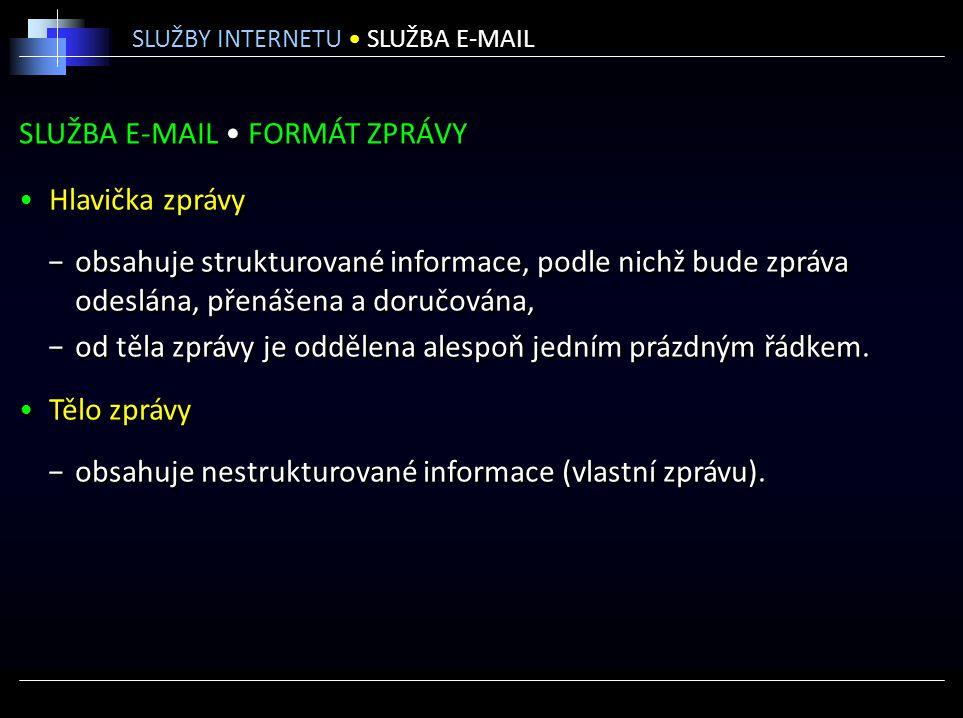 SLUŽBA E-MAIL FORMÁT ZPRÁVY Hlavička zprávy −obsahuje strukturované informace, podle nichž bude zpráva odeslána, přenášena a doručována, −od těla zprá