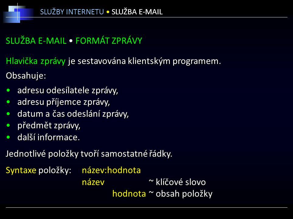 SLUŽBA E-MAIL FORMÁT ZPRÁVY Hlavička zprávy je sestavována klientským programem. Obsahuje: adresu odesílatele zprávy, adresu příjemce zprávy, datum a