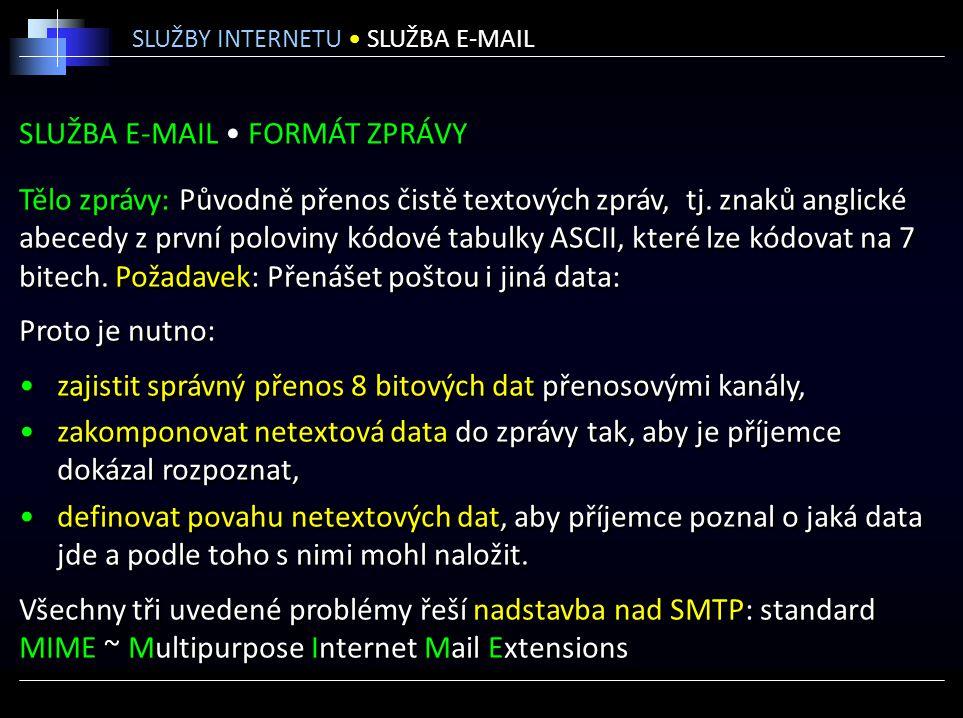 SLUŽBA E-MAIL FORMÁT ZPRÁVY Tělo zprávy: Původně přenos čistě textových zpráv, tj. znaků anglické abecedy z první poloviny kódové tabulky ASCII, které