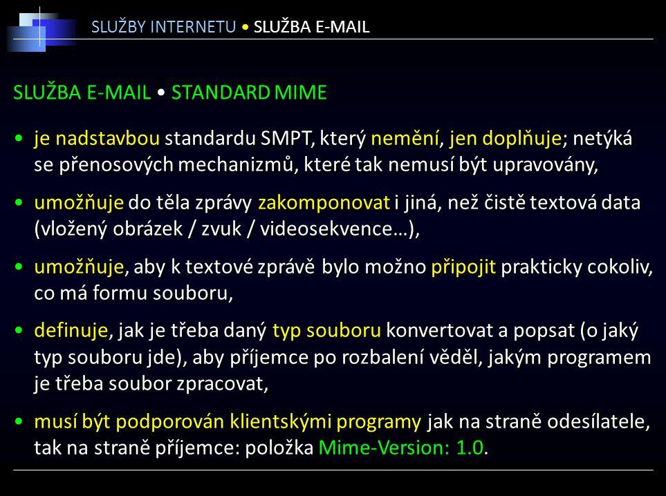 SLUŽBA E-MAIL STANDARD MIME je nadstavbou standardu SMPT, který nemění, jen doplňuje; netýká se přenosových mechanizmů, které tak nemusí být upravován