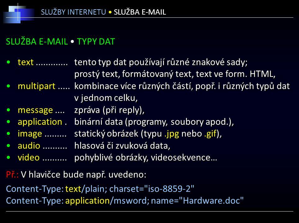 SLUŽBA E-MAIL TYPY DAT text.............tento typ dat používají různé znakové sady; prostý text, formátovaný text, text ve form. HTML, multipart.....k