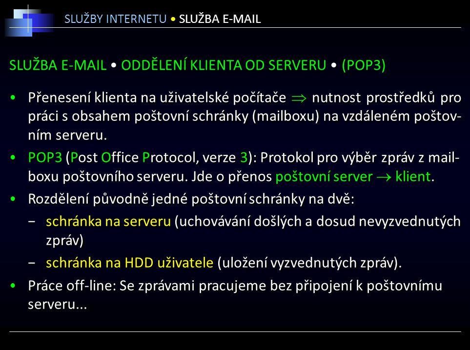 SLUŽBA E-MAIL ODDĚLENÍ KLIENTA OD SERVERU (POP3) Přenesení klienta na uživatelské počítače  nutnost prostředků pro práci s obsahem poštovní schránky