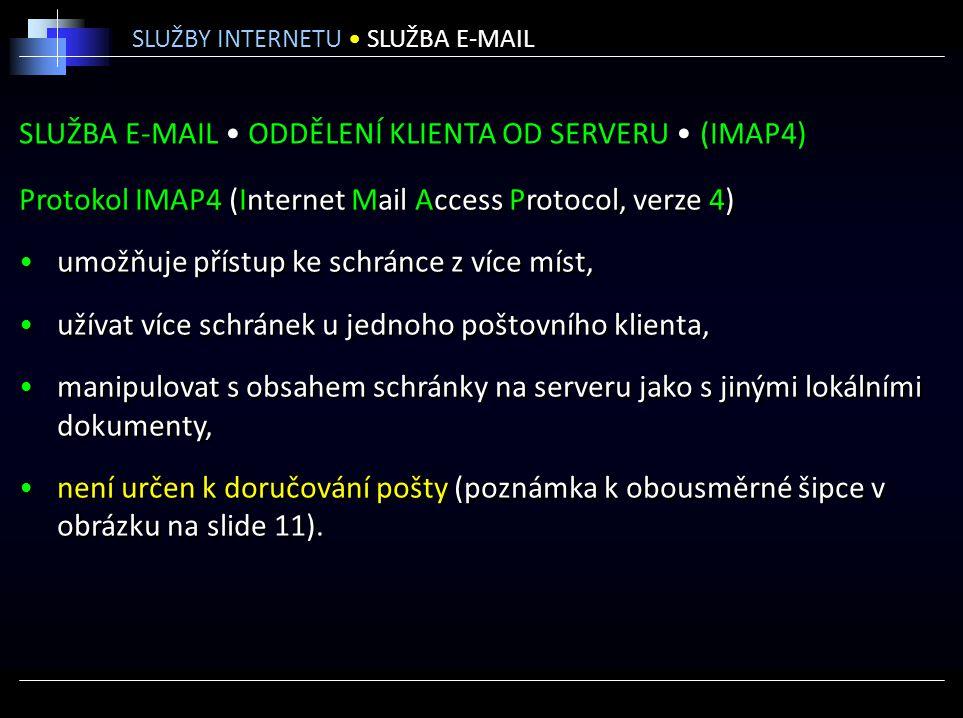 SLUŽBA E-MAIL ODDĚLENÍ KLIENTA OD SERVERU (IMAP4) Protokol IMAP4 (Internet Mail Access Protocol, verze 4) umožňuje přístup ke schránce z více míst, už