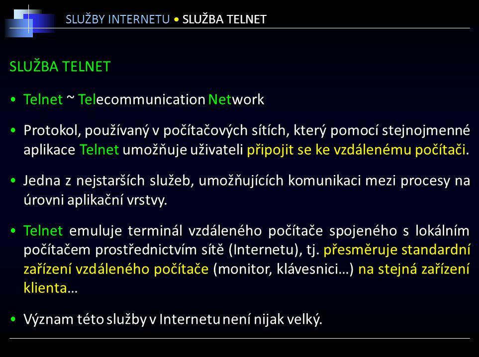 SLUŽBA TELNET Telnet ~ Telecommunication Network Protokol, používaný v počítačových sítích, který pomocí stejnojmenné aplikace Telnet umožňuje uživate