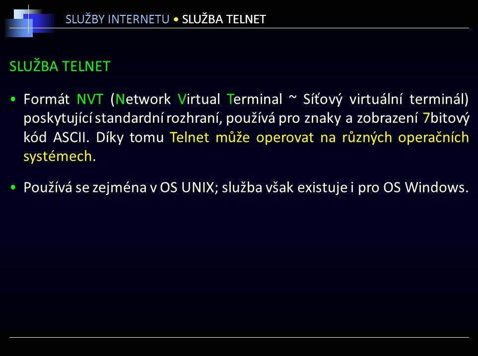 SLUŽBA TELNET Formát NVT (Network Virtual Terminal ~ Síťový virtuální terminál) poskytující standardní rozhraní, používá pro znaky a zobrazení 7bitový
