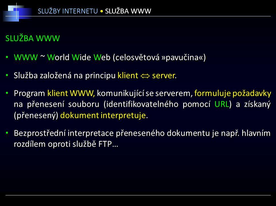 SLUŽBA WWW WWW ~ World Wide Web (celosvětová »pavučina«) Služba založená na principu klient  server. Program klient WWW, komunikující se serverem, fo