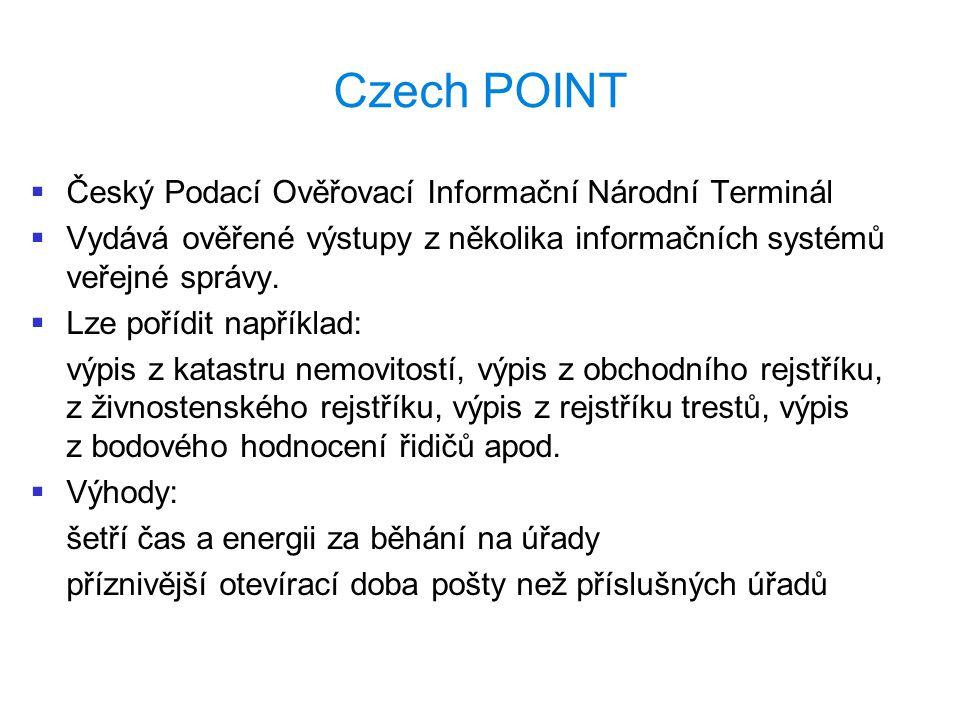 Czech POINT   Český Podací Ověřovací Informační Národní Terminál   Vydává ověřené výstupy z několika informačních systémů veřejné správy.