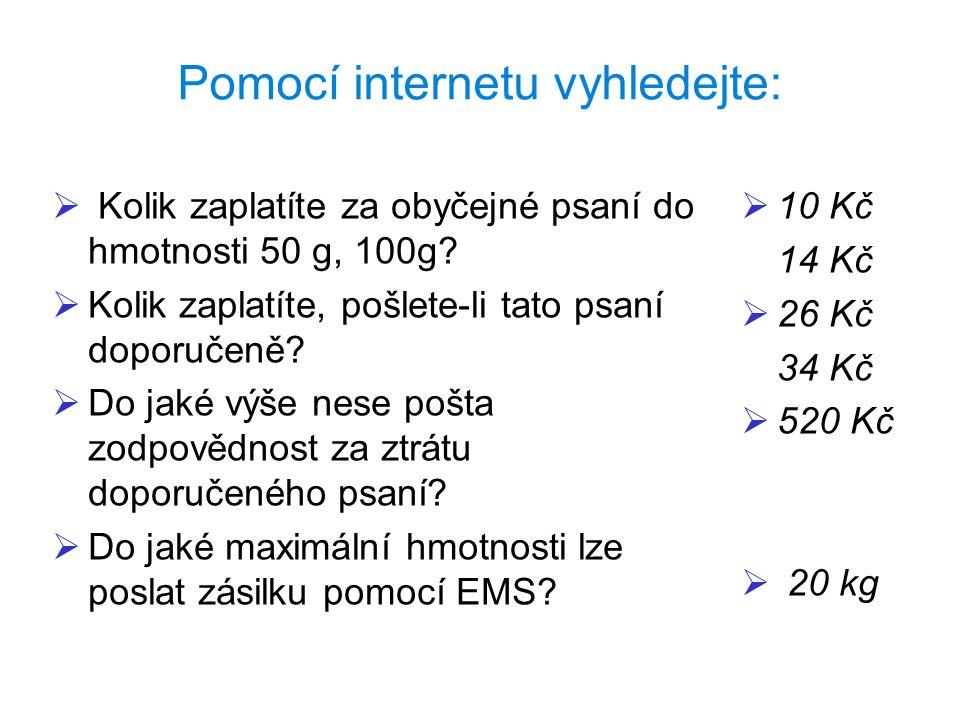 Pomocí internetu vyhledejte:   Kolik zaplatíte za obyčejné psaní do hmotnosti 50 g, 100g.