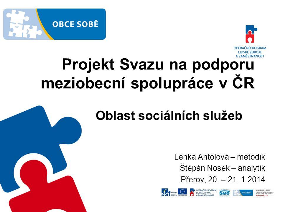 Projekt Svazu na podporu meziobecní spolupráce v ČR Lenka Antolová – metodik Štěpán Nosek – analytik Přerov, 20.