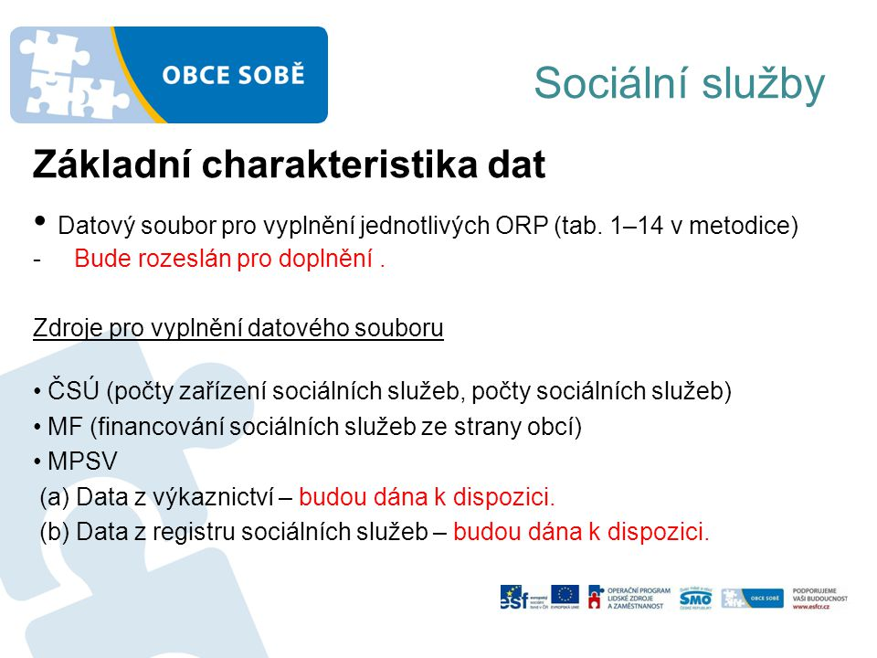 Sociální služby Základní charakteristika dat Datový soubor pro vyplnění jednotlivých ORP (tab.