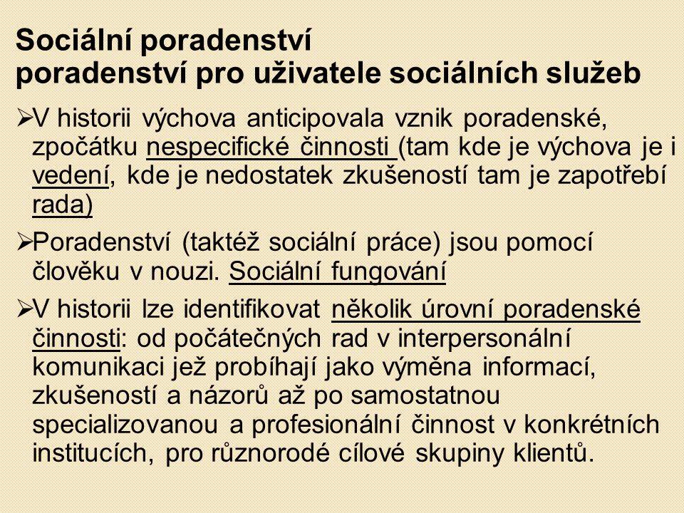Sociální poradenství poradenství pro uživatele sociálních služeb  V historii výchova anticipovala vznik poradenské, zpočátku nespecifické činnosti (t