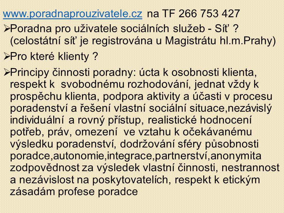 www.poradnaprouzivatele.czwww.poradnaprouzivatele.cz na TF 266 753 427  Poradna pro uživatele sociálních služeb - Síť ? (celostátní síť je registrová