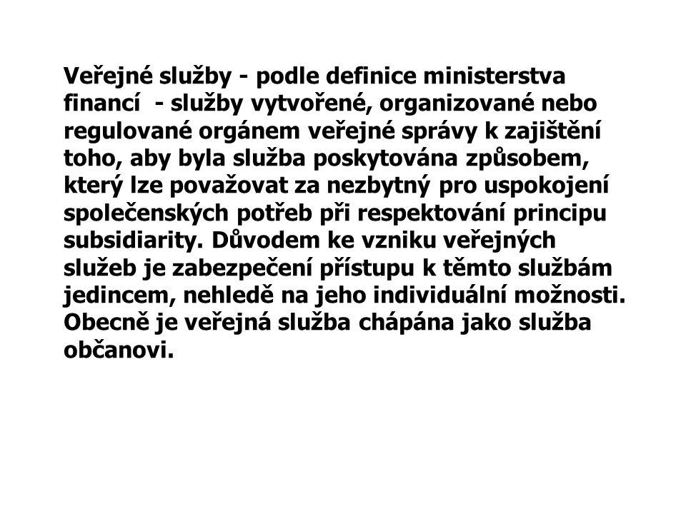 Veřejné služby - podle definice ministerstva financí - služby vytvořené, organizované nebo regulované orgánem veřejné správy k zajištění toho, aby byl