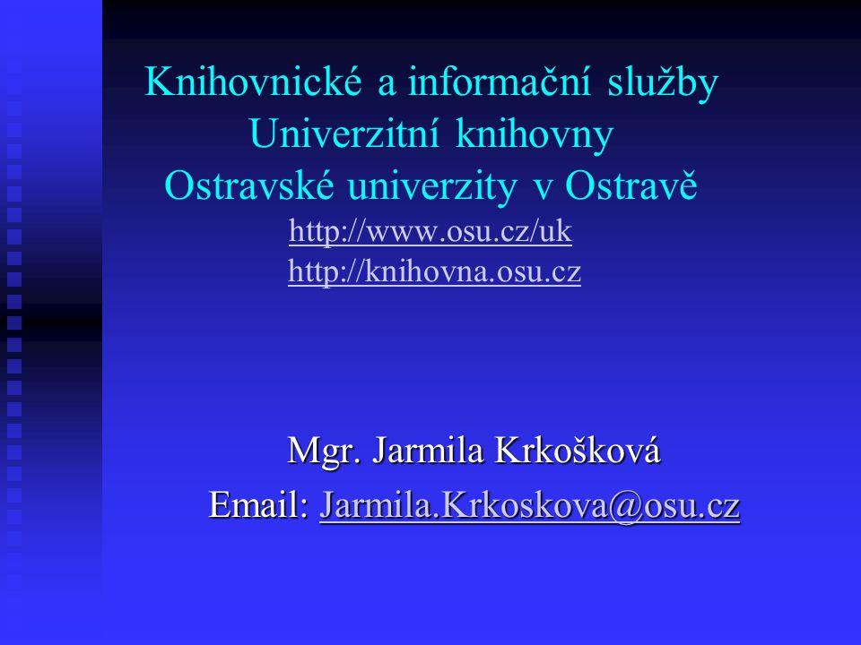 Knihovnické a informační služby Univerzitní knihovny Ostravské univerzity v Ostravě http://www.osu.cz/uk http://knihovna.osu.cz http://www.osu.cz/ukht