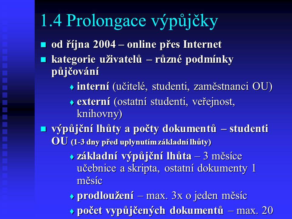 1.4 Prolongace výpůjčky od října 2004 – online přes Internet od října 2004 – online přes Internet kategorie uživatelů – různé podmínky půjčování kateg