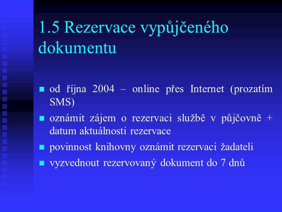 1.5 Rezervace vypůjčeného dokumentu od října 2004 – online přes Internet (prozatím SMS) oznámit zájem o rezervaci službě v půjčovně + datum aktuálnost