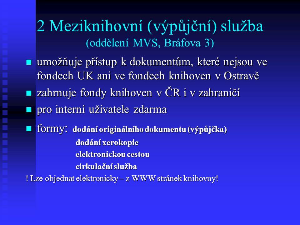 2 Meziknihovní (výpůjční) služba (oddělení MVS, Bráfova 3) umožňuje přístup k dokumentům, které nejsou ve fondech UK ani ve fondech knihoven v Ostravě