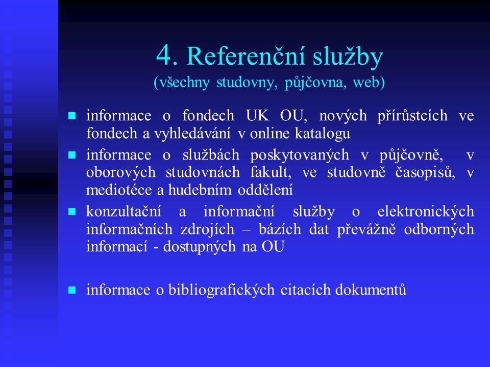 4. Referenční služby (všechny studovny, půjčovna, web) informace o fondech UK OU, nových přírůstcích ve fondech a vyhledávání v online katalogu inform