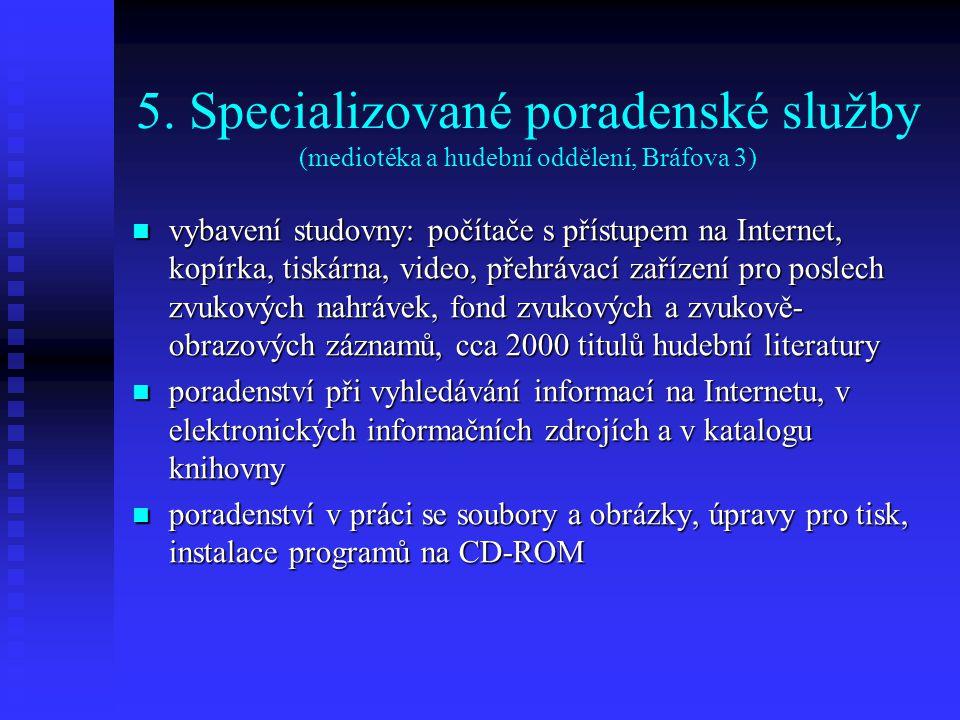 5. Specializované poradenské služby (mediotéka a hudební oddělení, Bráfova 3) vybavení studovny: počítače s přístupem na Internet, kopírka, tiskárna,