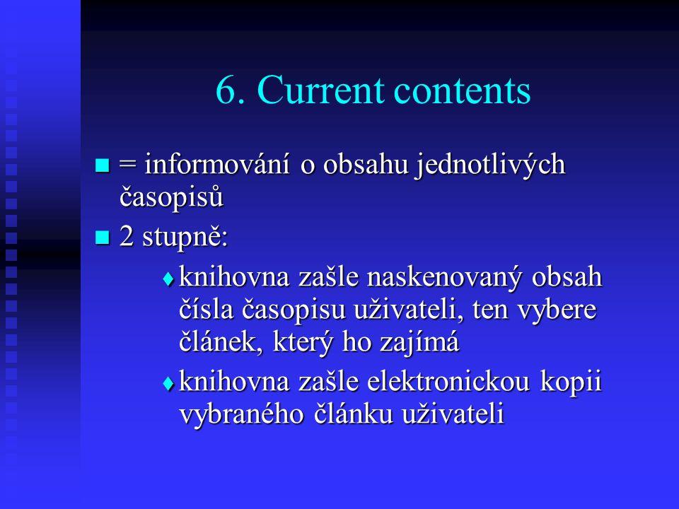 6. Current contents = informování o obsahu jednotlivých časopisů = informování o obsahu jednotlivých časopisů 2 stupně: 2 stupně:  knihovna zašle nas