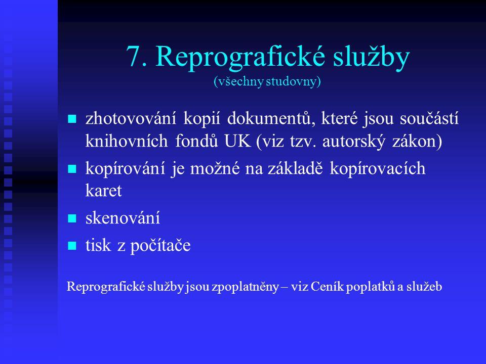 7. Reprografické služby (všechny studovny) zhotovování kopií dokumentů, které jsou součástí knihovních fondů UK (viz tzv. autorský zákon) kopírování j