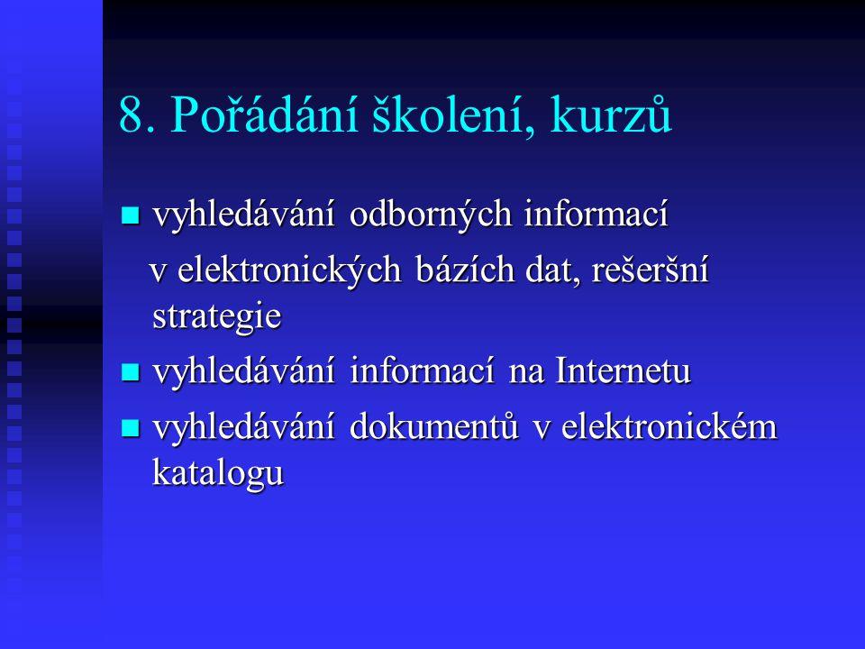 8. Pořádání školení, kurzů vyhledávání odborných informací vyhledávání odborných informací v elektronických bázích dat, rešeršní strategie v elektroni
