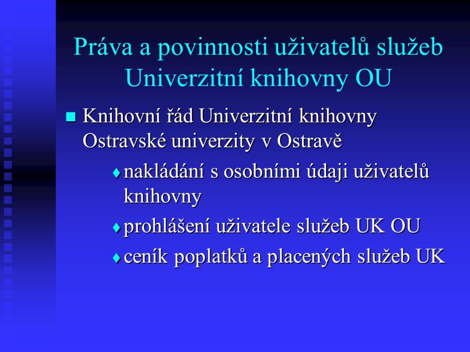 Práva a povinnosti uživatelů služeb Univerzitní knihovny OU Knihovní řád Univerzitní knihovny Ostravské univerzity v Ostravě Knihovní řád Univerzitní