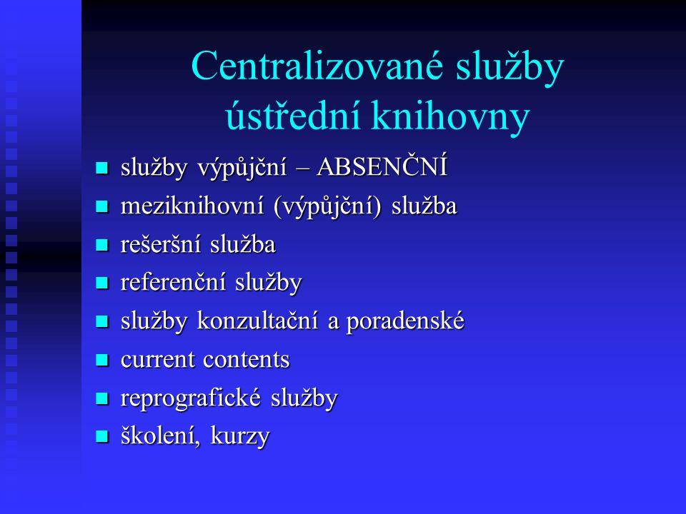 Centralizované služby ústřední knihovny služby výpůjční – ABSENČNÍ služby výpůjční – ABSENČNÍ meziknihovní (výpůjční) služba meziknihovní (výpůjční) s