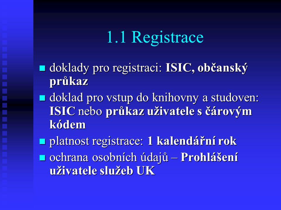 1.1 Registrace doklady pro registraci: ISIC, občanský průkaz doklady pro registraci: ISIC, občanský průkaz doklad pro vstup do knihovny a studoven: IS