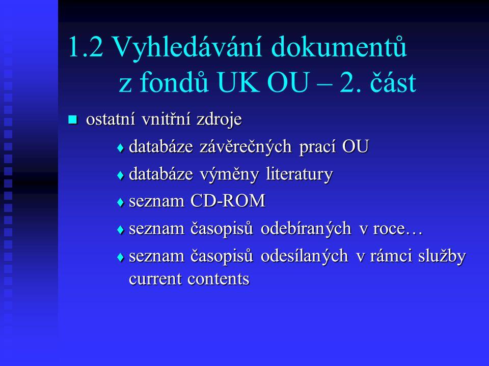 1.2 Vyhledávání dokumentů z fondů UK OU – 2. část ostatní vnitřní zdroje ostatní vnitřní zdroje  databáze závěrečných prací OU  databáze výměny lite