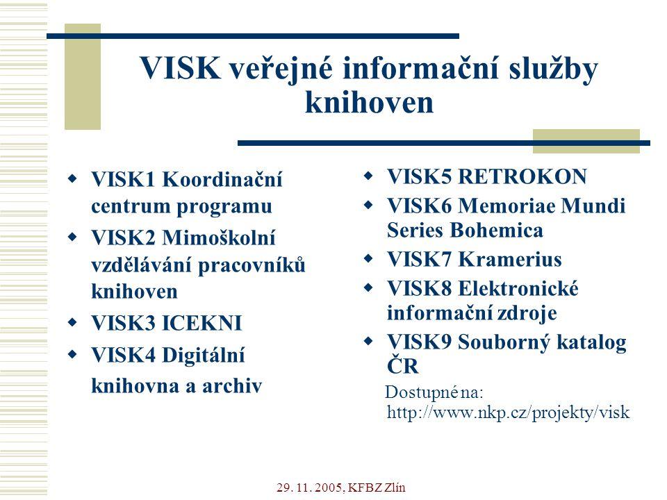 29. 11. 2005, KFBZ Zlín VISK veřejné informační služby knihoven  VISK1 Koordinační centrum programu  VISK2 Mimoškolní vzdělávání pracovníků knihoven