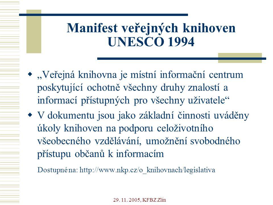 """29. 11. 2005, KFBZ Zlín Manifest veřejných knihoven UNESCO 1994  """"Veřejná knihovna je místní informační centrum poskytující ochotně všechny druhy zna"""