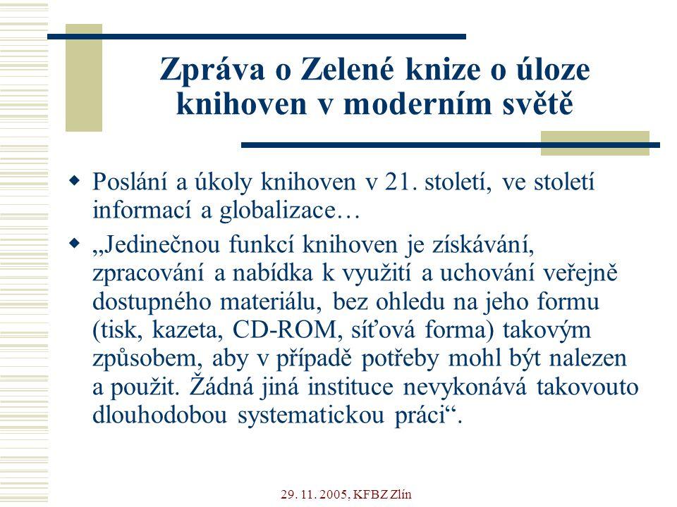 29. 11. 2005, KFBZ Zlín Zpráva o Zelené knize o úloze knihoven v moderním světě  Poslání a úkoly knihoven v 21. století, ve století informací a globa