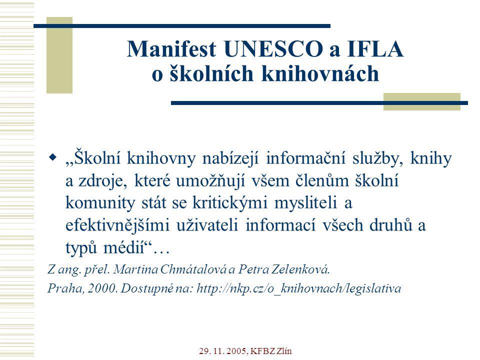 """29. 11. 2005, KFBZ Zlín Manifest UNESCO a IFLA o školních knihovnách  """"Školní knihovny nabízejí informační služby, knihy a zdroje, které umožňují vše"""