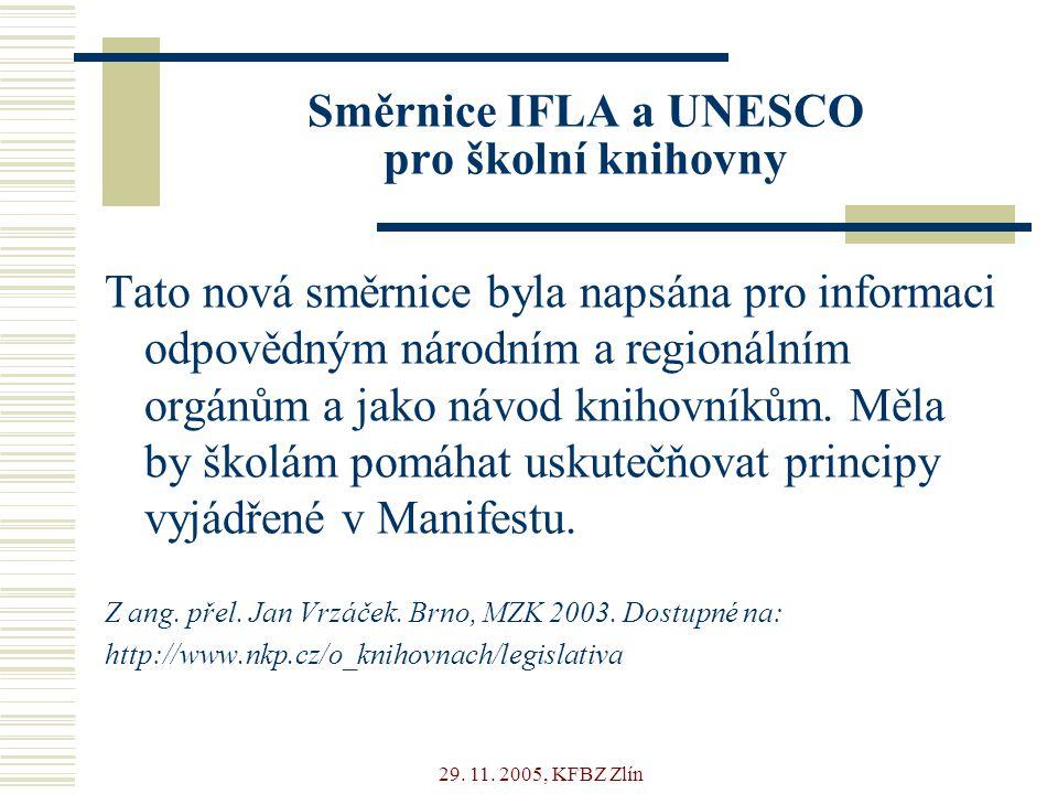 29. 11. 2005, KFBZ Zlín Směrnice IFLA a UNESCO pro školní knihovny Tato nová směrnice byla napsána pro informaci odpovědným národním a regionálním org