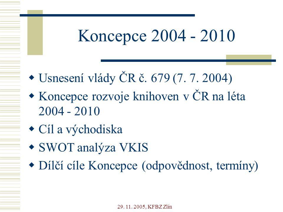 29. 11. 2005, KFBZ Zlín Koncepce 2004 - 2010  Usnesení vlády ČR č.