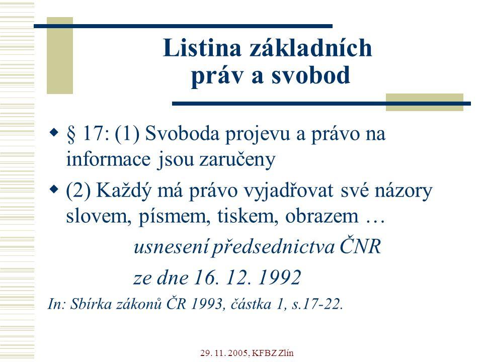 29. 11. 2005, KFBZ Zlín Listina základních práv a svobod  § 17: (1) Svoboda projevu a právo na informace jsou zaručeny  (2) Každý má právo vyjadřova
