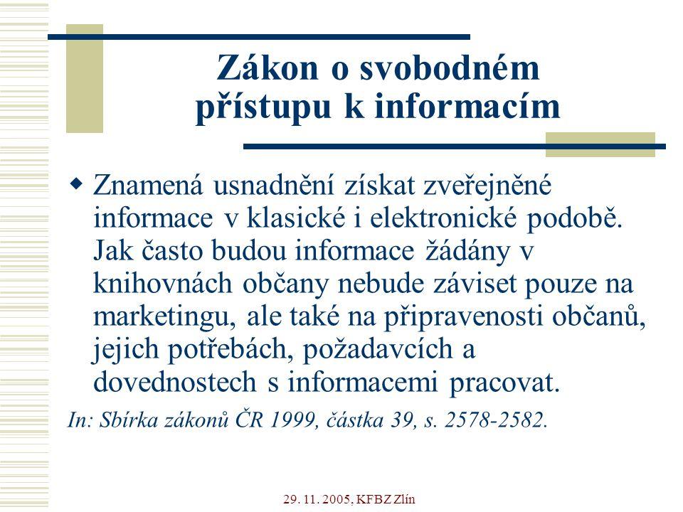 29. 11. 2005, KFBZ Zlín Zákon o svobodném přístupu k informacím  Znamená usnadnění získat zveřejněné informace v klasické i elektronické podobě. Jak