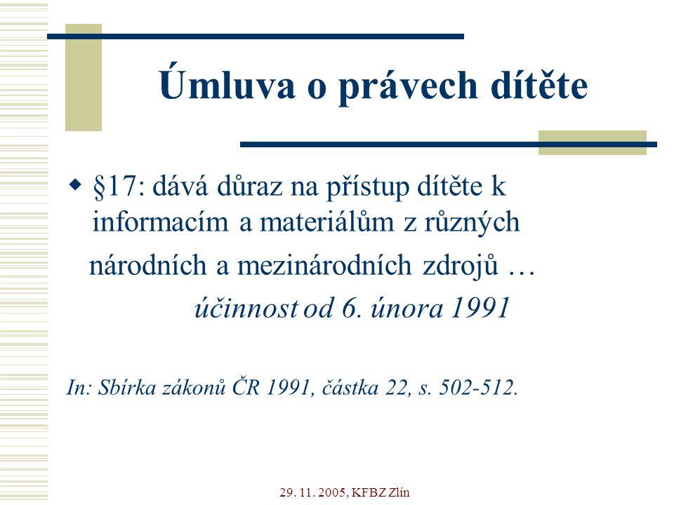 29. 11. 2005, KFBZ Zlín Úmluva o právech dítěte  §17: dává důraz na přístup dítěte k informacím a materiálům z různých národních a mezinárodních zdro