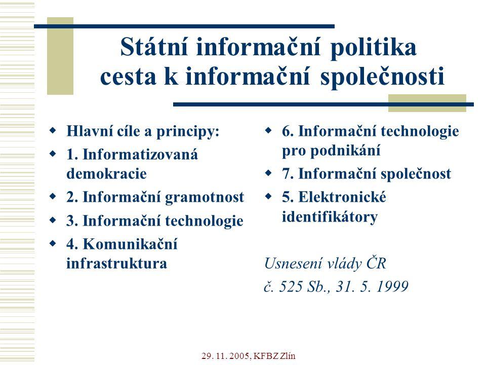29. 11. 2005, KFBZ Zlín Státní informační politika cesta k informační společnosti  Hlavní cíle a principy:  1. Informatizovaná demokracie  2. Infor