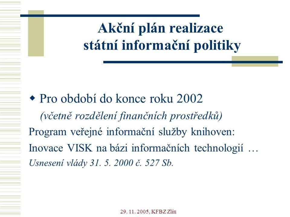29. 11. 2005, KFBZ Zlín Akční plán realizace státní informační politiky  Pro období do konce roku 2002 (včetně rozdělení finančních prostředků) Progr