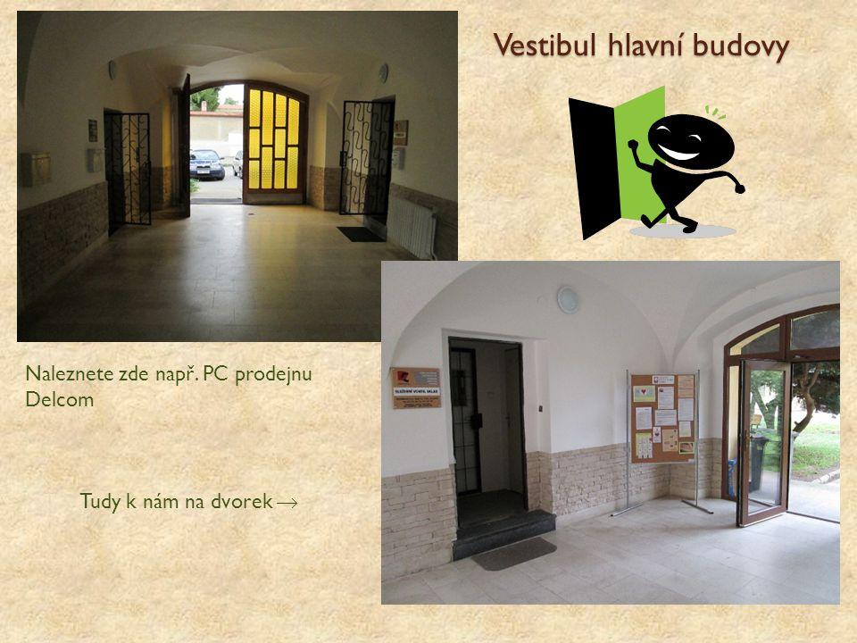 Vestibul hlavní budovy Vestibul hlavní budovy Tudy k nám na dvorek  Naleznete zde např. PC prodejnu Delcom