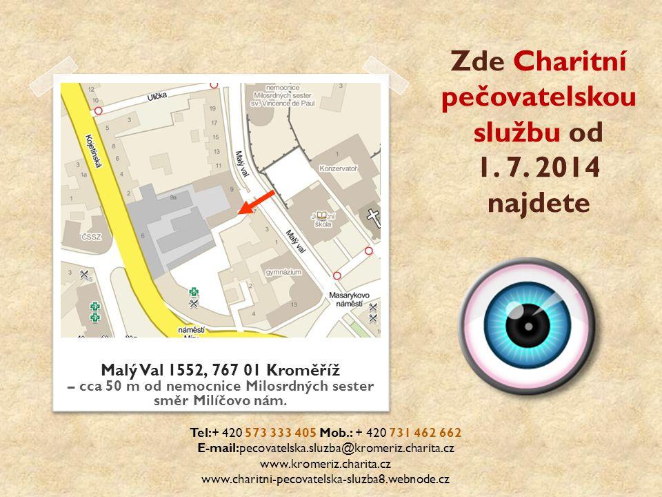 Zde Charitní pečovatelskou službu od 1. 7. 2014 najdete Malý Val 1552, 767 01 Kroměříž – cca 50 m od nemocnice Milosrdných sester směr Milíčovo nám. T