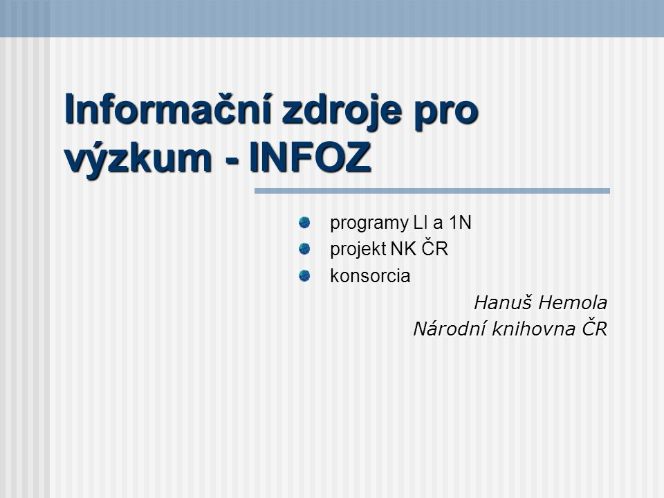Informační zdroje pro výzkum - INFOZ programy LI a 1N projekt NK ČR konsorcia Hanuš Hemola Národní knihovna ČR