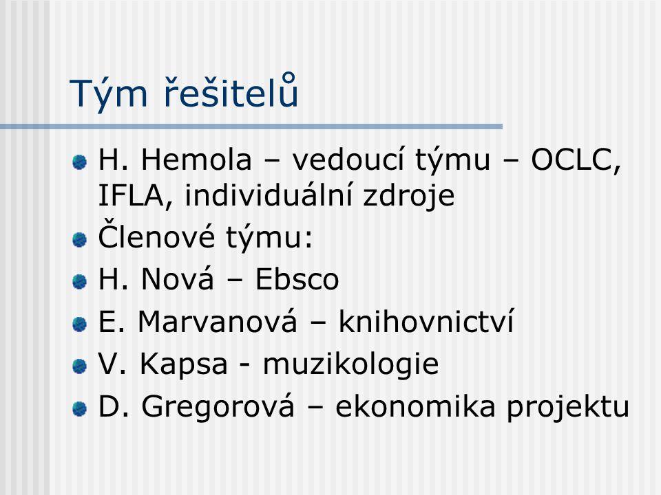 Tým řešitelů H. Hemola – vedoucí týmu – OCLC, IFLA, individuální zdroje Členové týmu: H. Nová – Ebsco E. Marvanová – knihovnictví V. Kapsa - muzikolog